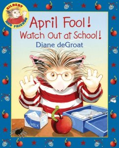Gilbert and Friends: April Fool! Watch Out at School!