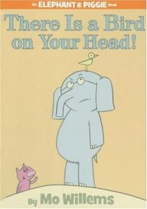 An Elephant and Piggie Book:   There Is A Bird On Your Head!