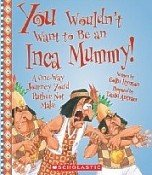 You Wouldn't Want To Be An Inca Mummy! A One-Way Journey You'd Rather Not Make