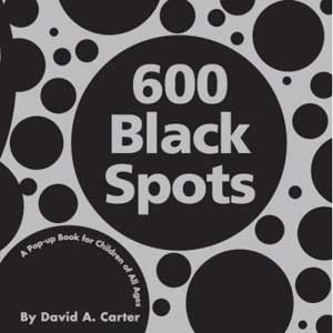 600 Black Spots   A Pop-Up Book for Children of All Ages