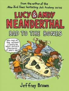 Lucy & Andy Neanderthal, Book 3: Bad to the Bones