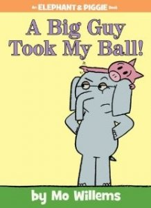 Elephant and Piggie:A Big Guy Took My Ball
