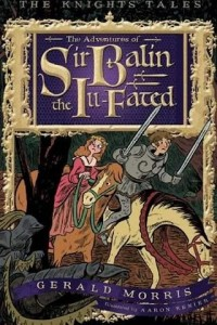 The Adventures of Sir Balin the Ill-Fated (The Knights' Tales)