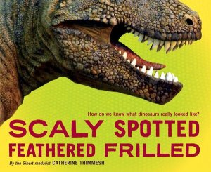 Spotted, Scaly Frilled:How Do We Know What Dinosaurs Really Looked Like