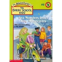 The Adventures of the Bailey School Kids, No. 40: Sea Monsters Don't Ride Motorcycles