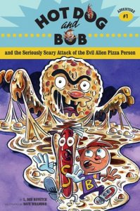 Hot Dog and Bob and the Seriously Scary Attack of the Evil Alien Pizza Person (Adventure 1)