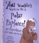 You Wouldn't Want To Be A Polar Explorer! An Expedition You'd Rather Not Go On