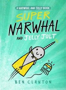 Super Narwhal and Jelly Jolt  (Narwhal and Jelly, Book 2)