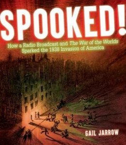 Spooked:  How a Radio Broadcast and The War of the Worlds Sparked the 1938 Invasion of America