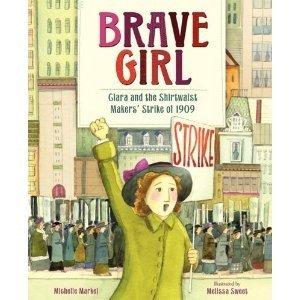Brave Girl:  Clara and the Shirtwaist Maker's Strike of 1909