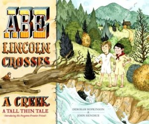 Abe Lincoln Crosses a Creek:  A Tall, Thin Tale