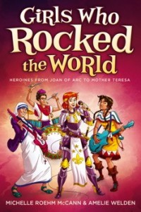 Girls Who Rocked the World: Heroines from Joan of Arc to  Mother Teresa