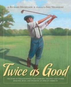 Twice as Good: the Story of William Powell and Clearview, The Only Golf Course Designed, Built and Owned By An African American