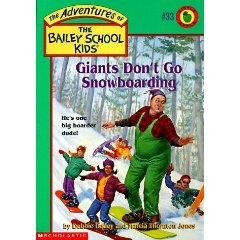 The Adventures of the Bailey School Kids, No. 33: Giants Don't Go Snowboarding