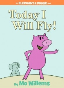 An Elephant and Piggie Book: Today I Will Fly!