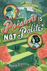 Wells and Wong Mystery, Book 2:  Poison Is Not Polite