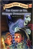 Dragon Slayers' Academy Book 12: The Ghost of Sir Herbert Dungeonstone