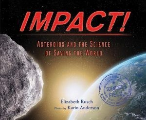 Impact! Asteroids and the Science of Saving the World  (Scientists in the Field)