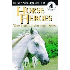 Eyewitness Reader, Level 4: Horse Heroes: True Stories of Amazing Horses