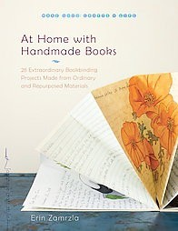 At Home with Handmade Books: 28 Extraordinary Bookbinding Projects Made from Ordinary and Repurposed