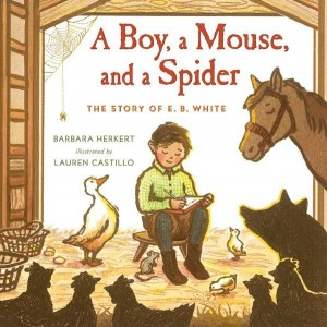 Boy, A Mouse, and a Spider (A Boy, A Mouse and a Spider): The Story of E.B.White