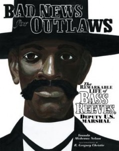 Bad News For Outlaws:  The Remarkable Life of Bass Reeves