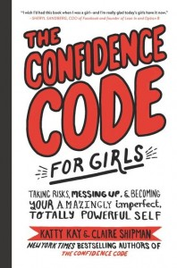Confidence Code for Girls: Taking Risks, Messing Up, and Becoming Your Amazingly Imperfect, Totally Powerful Self