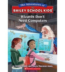 The Adventures of the Bailey School Kids, No. 20: Wizards Don't Need Computers