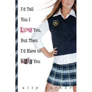 Gallagher Girls:  I'd Tell You I Love You, But Then I'd Have to Kill You  (Book 1)