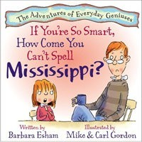 If You're So Smart, How Come You Can't Spell Mississippi?  (The Adventures of Everyday Geniuses)