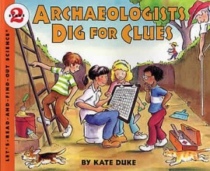 Let's Read and Find Out Science: Archaeologists Dig For Clues, Stage 2