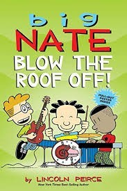 Big Nate, Book 22:  Big Nate Blow the Roof Off