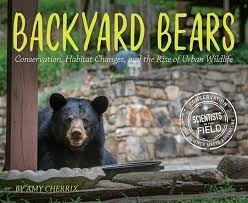 Backyard Bears Conservation, Habitat Changes, and the Rise of Urban Wildlife   (Scientists in the Field Series)
