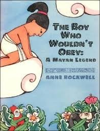 Boy Who Wouldn't Obey  A Mayan Legend