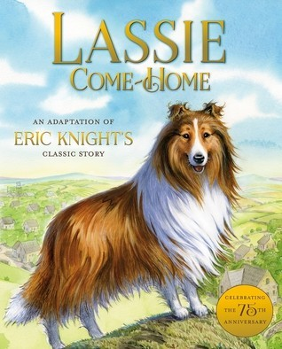 Lassie Come Home: An Adaptation of Eric Knight's Classic Story