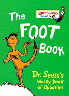 The Foot Book:  Dr. Seuss' Wacky Book of Opposites