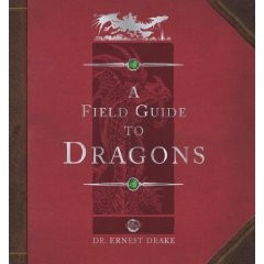 Ologies: dragonology: field guide to dragons by ernest drake.